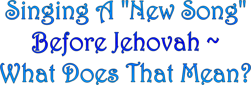 "Singing A ""New Song""